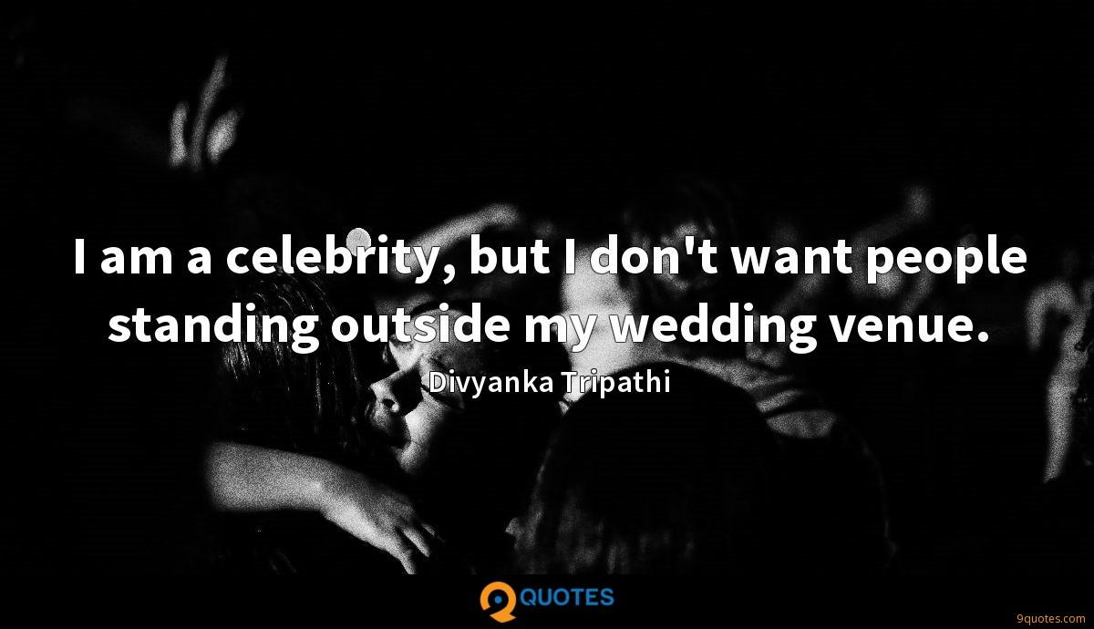 I am a celebrity, but I don't want people standing outside my wedding venue.