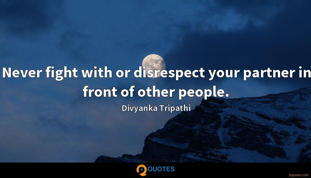 Never fight with or disrespect your partner in front of other people.
