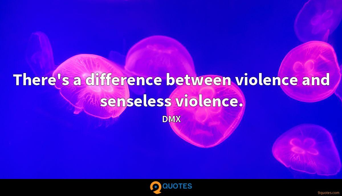 There's a difference between violence and senseless violence.