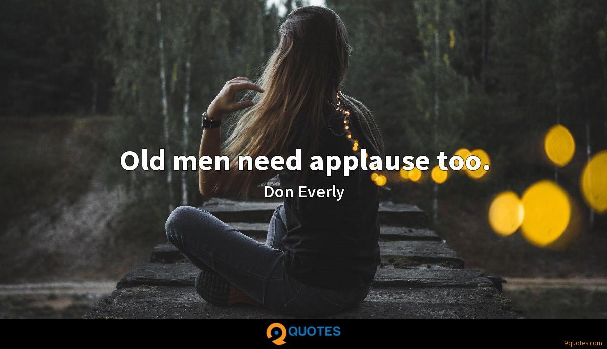 Old men need applause too.