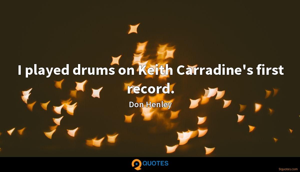 I played drums on Keith Carradine's first record.