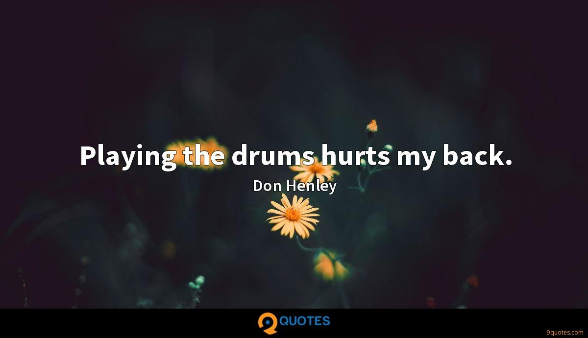 Playing the drums hurts my back.