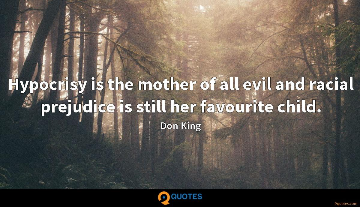 Hypocrisy is the mother of all evil and racial prejudice is still her favourite child.