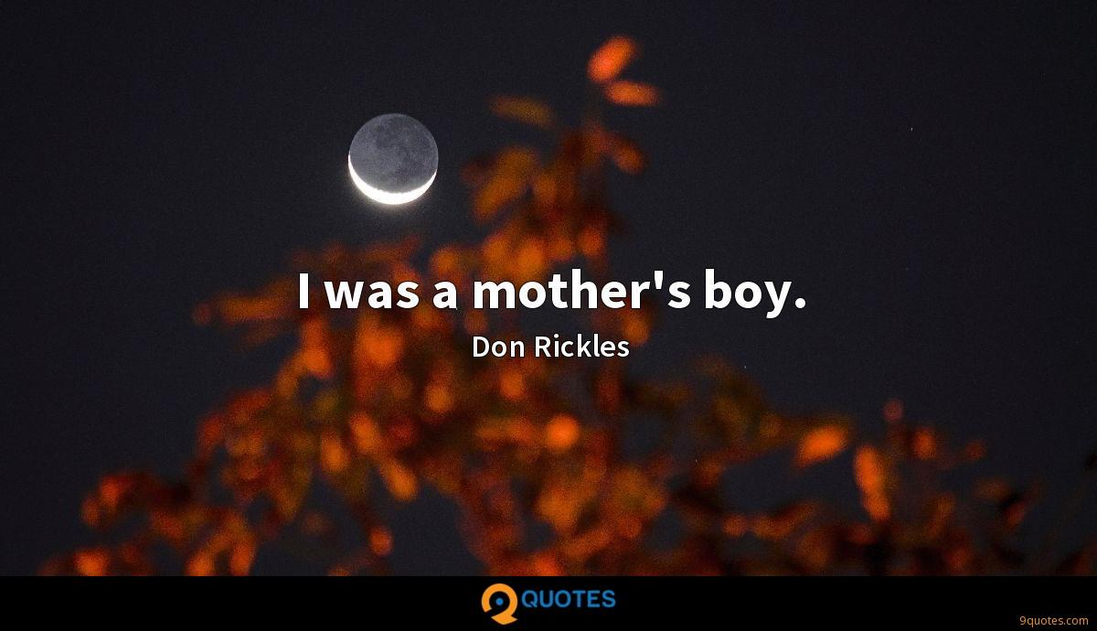 I was a mother's boy.
