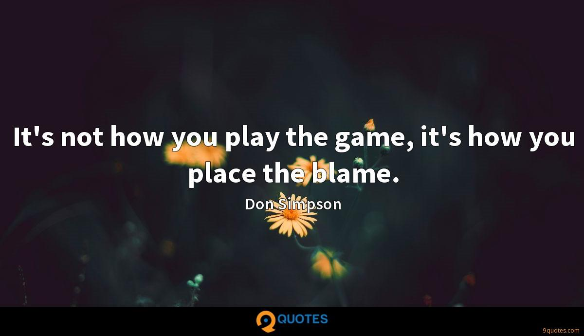 It's not how you play the game, it's how you place the blame.