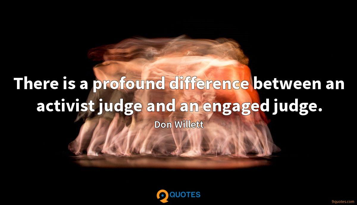 There is a profound difference between an activist judge and an engaged judge.