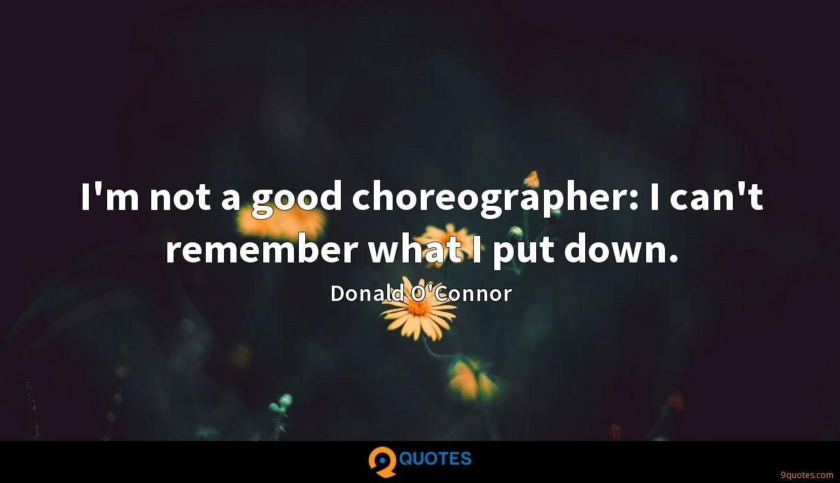 I'm not a good choreographer: I can't remember what I put down.