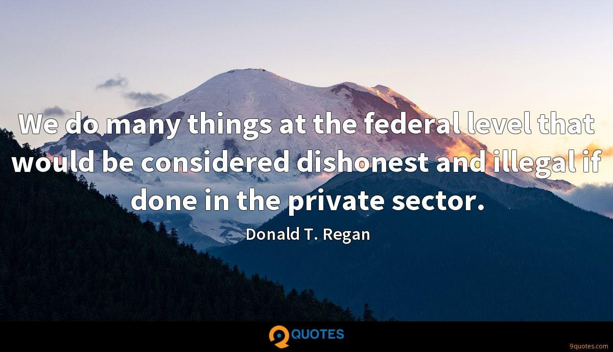 We do many things at the federal level that would be considered dishonest and illegal if done in the private sector.