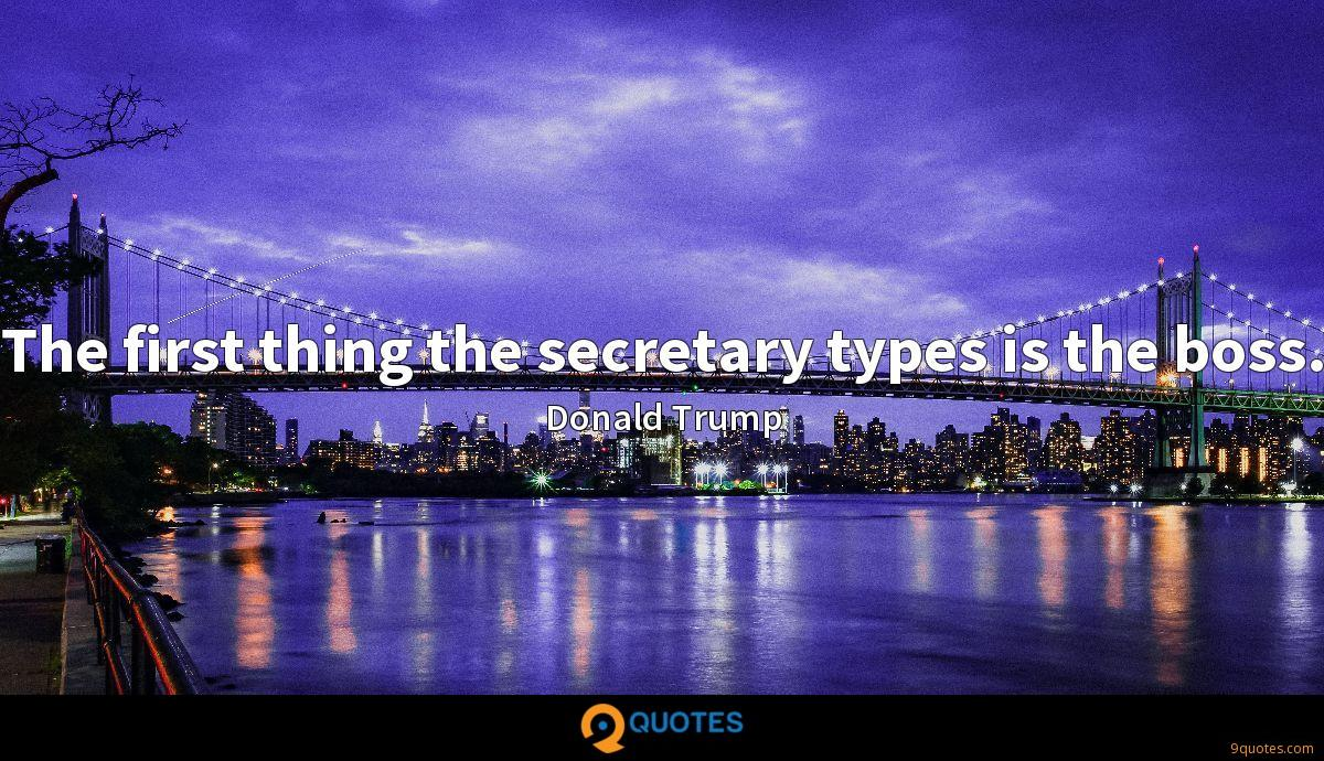 The first thing the secretary types is the boss.