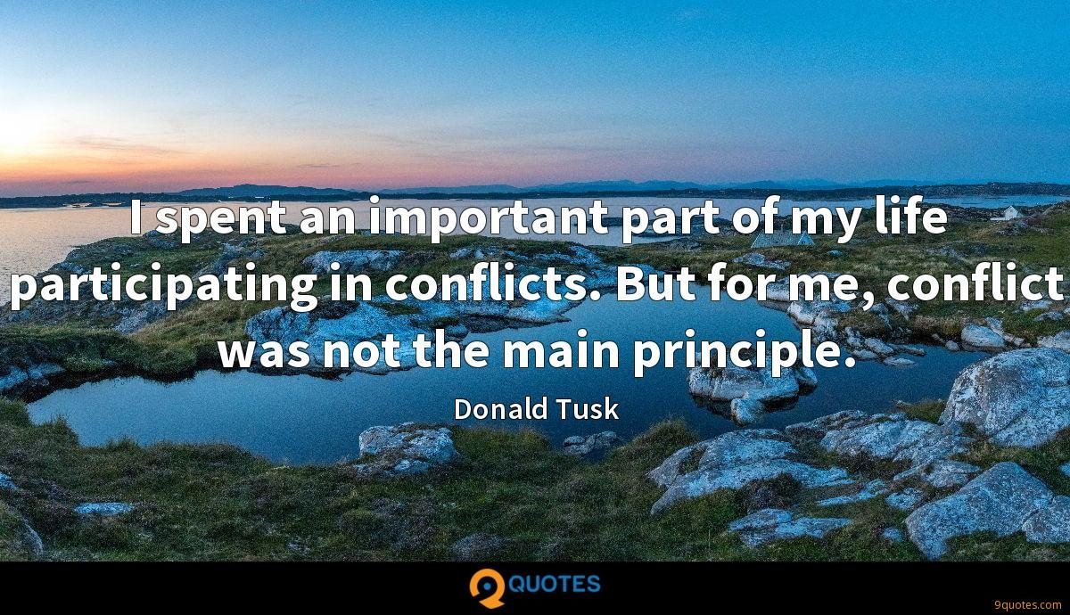 I spent an important part of my life participating in conflicts. But for me, conflict was not the main principle.