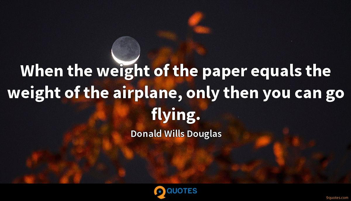 When the weight of the paper equals the weight of the airplane, only then you can go flying.