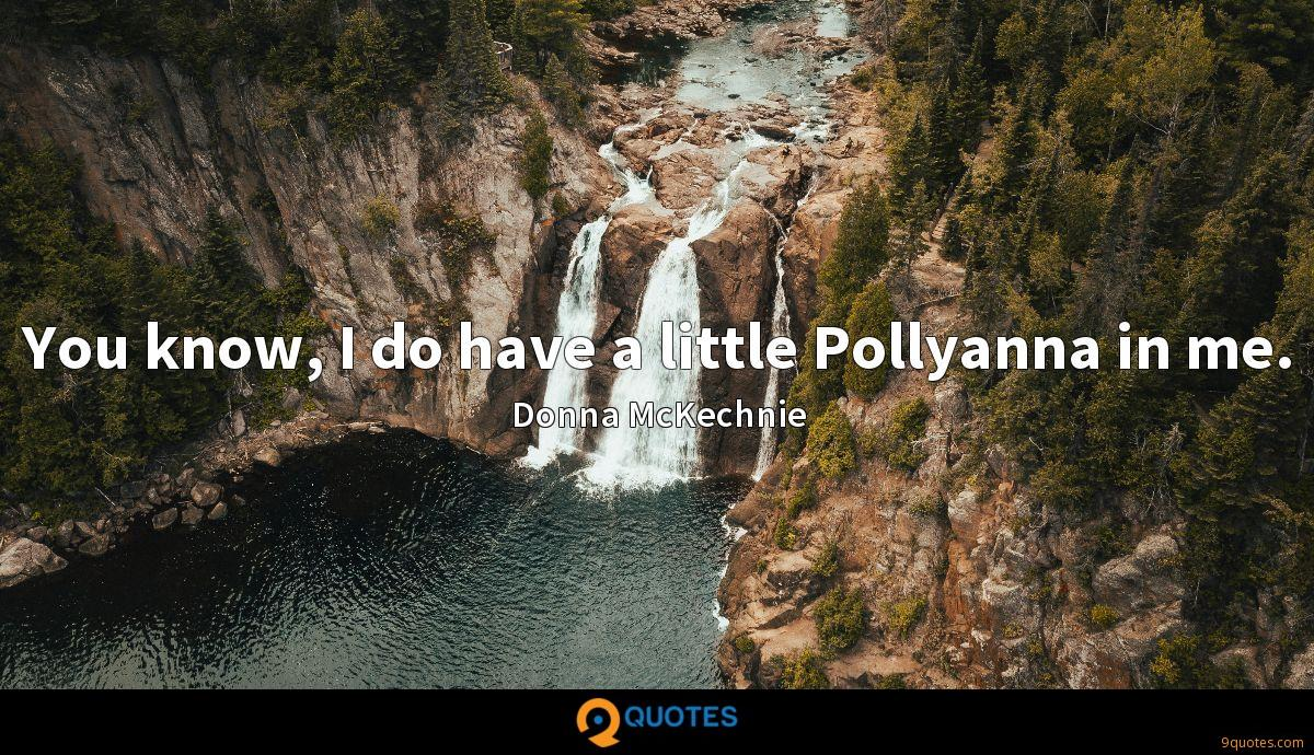 You know, I do have a little Pollyanna in me.