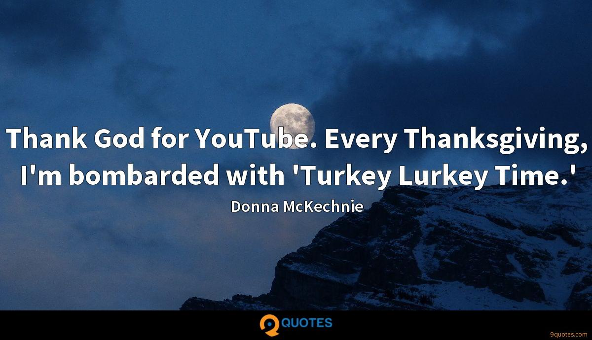 Thank God for YouTube. Every Thanksgiving, I'm bombarded with 'Turkey Lurkey Time.'