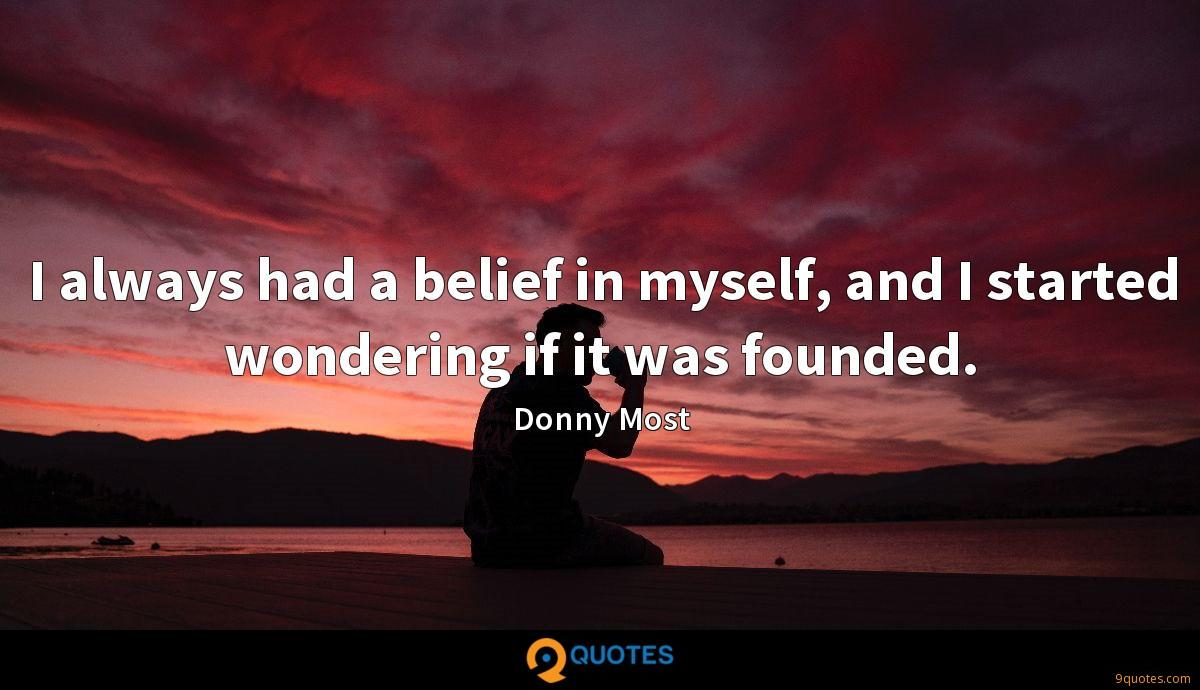I always had a belief in myself, and I started wondering if it was founded.