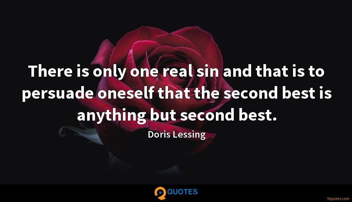 There is only one real sin and that is to persuade oneself that the second best is anything but second best.