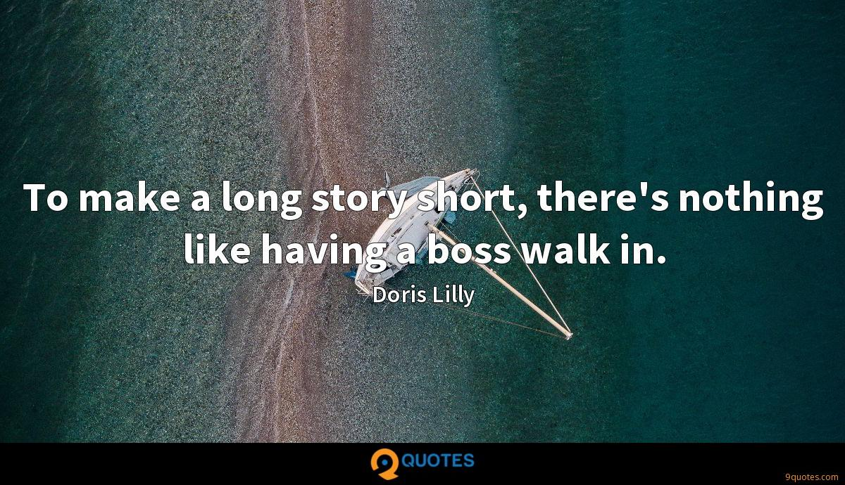 To make a long story short, there's nothing like having a boss walk in.
