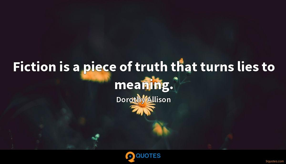 Fiction is a piece of truth that turns lies to meaning