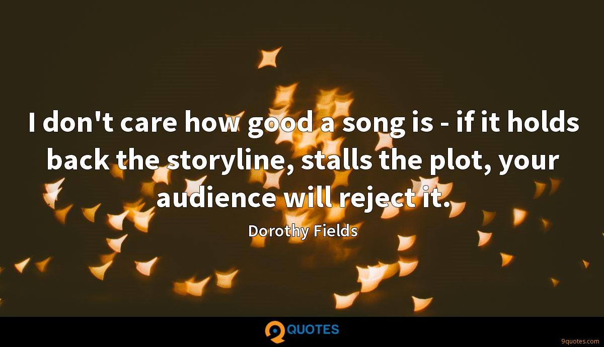 I don't care how good a song is - if it holds back the storyline, stalls the plot, your audience will reject it.