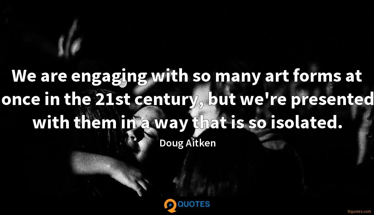 We are engaging with so many art forms at once in the 21st century, but we're presented with them in a way that is so isolated.