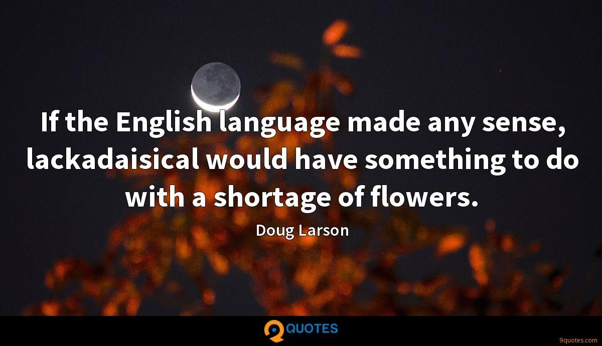 If the English language made any sense, lackadaisical would have something to do with a shortage of flowers.