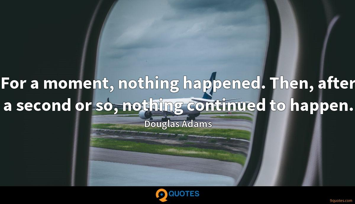 For a moment, nothing happened. Then, after a second or so, nothing continued to happen.