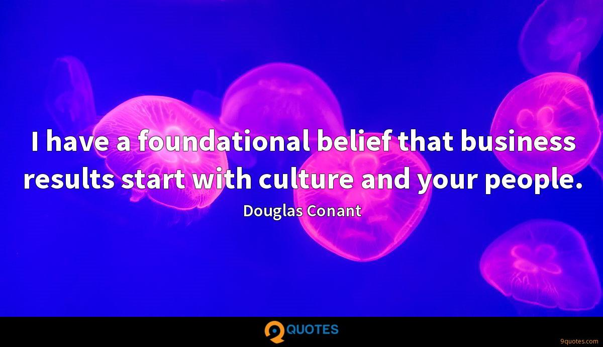 I have a foundational belief that business results start with culture and your people.