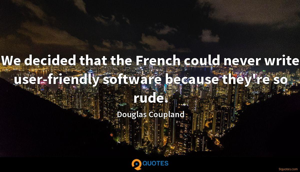 We decided that the French could never write user-friendly software because they're so rude.