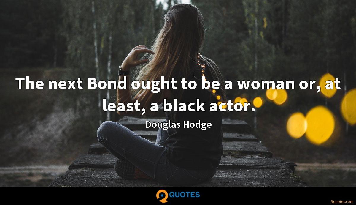 The next Bond ought to be a woman or, at least, a black actor.