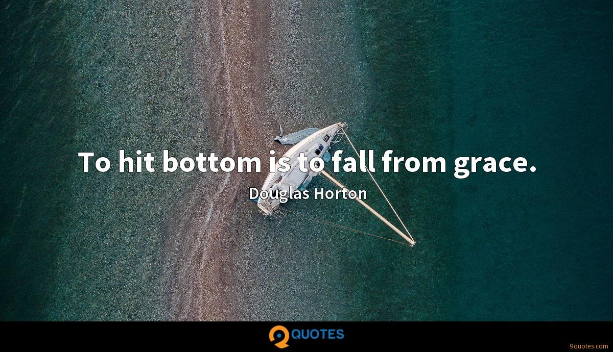 To hit bottom is to fall from grace.
