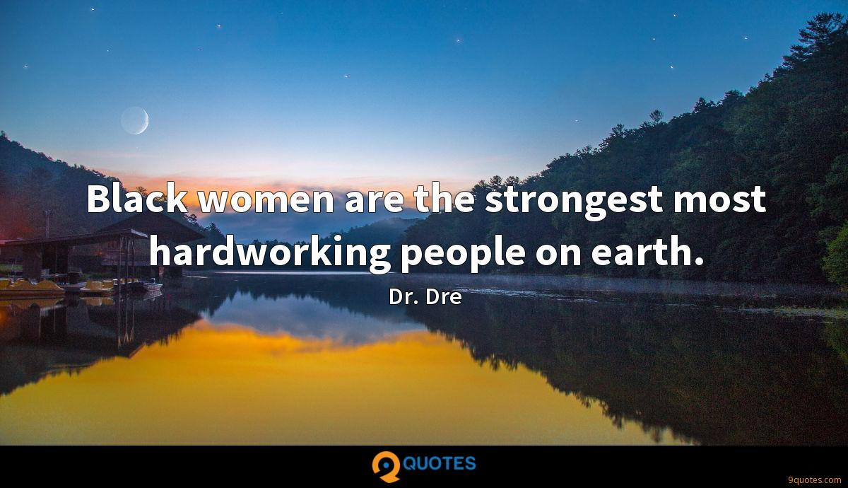 Black women are the strongest most hardworking people on earth.
