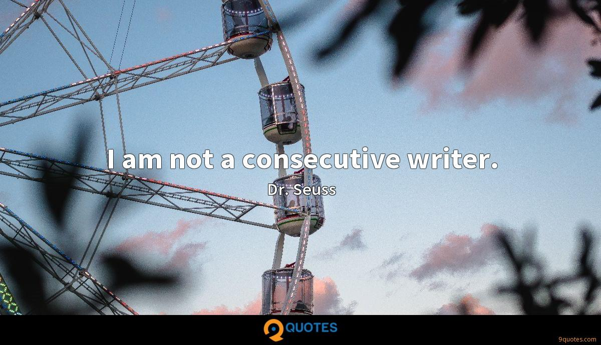 I am not a consecutive writer.