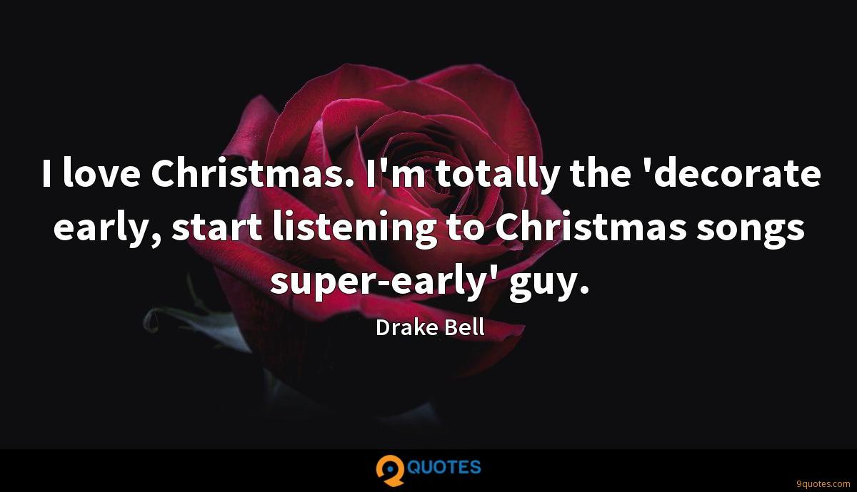 I love Christmas. I'm totally the 'decorate early, start listening to Christmas songs super-early' guy.
