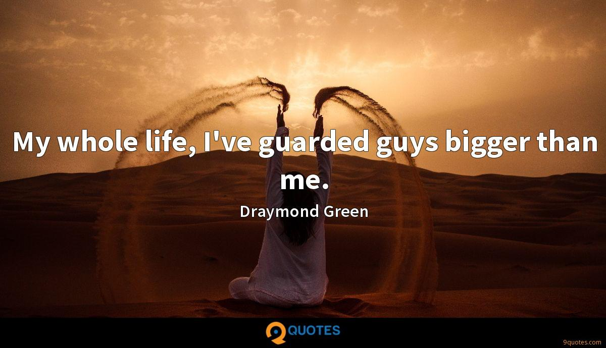 My whole life, I've guarded guys bigger than me.