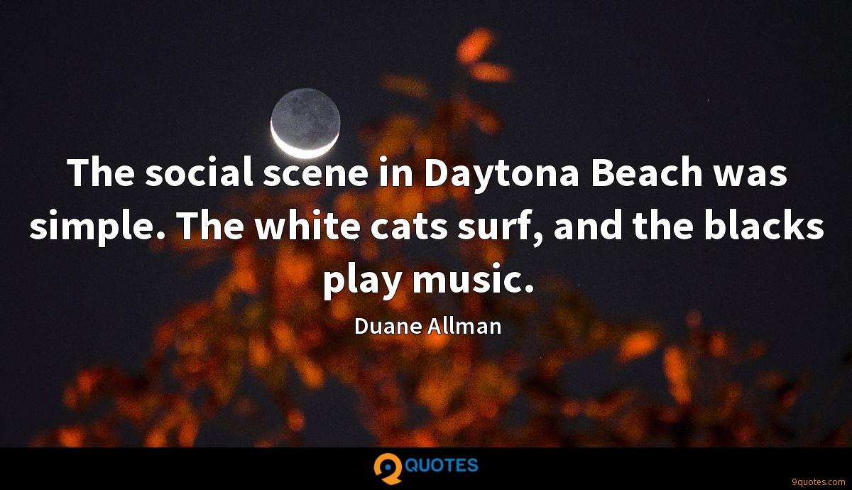 The social scene in Daytona Beach was simple. The white cats surf, and the blacks play music.