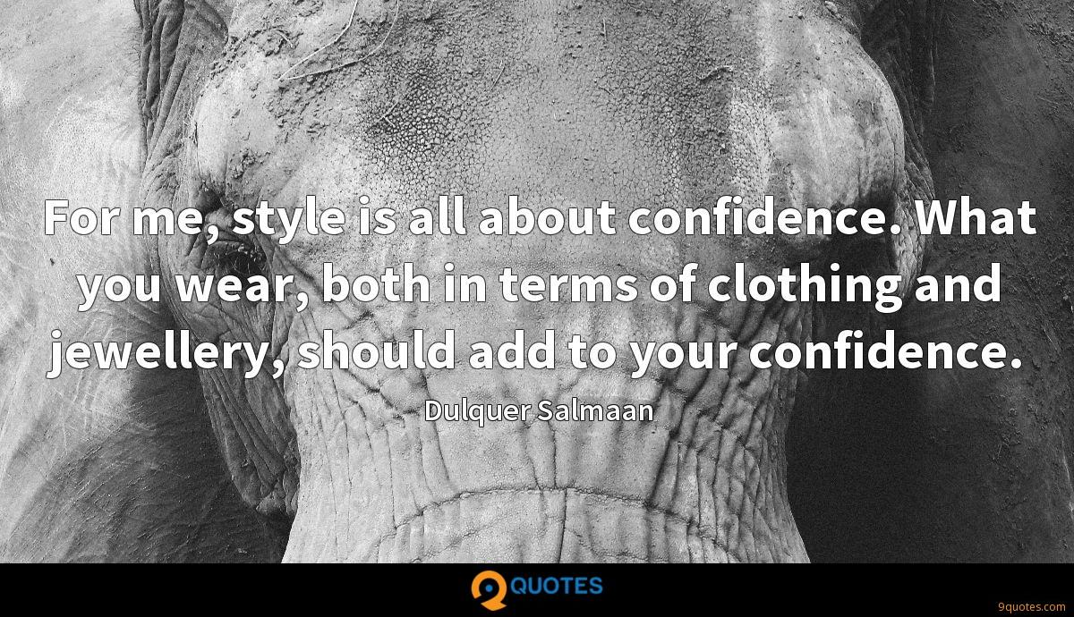 For me, style is all about confidence. What you wear, both in terms of clothing and jewellery, should add to your confidence.