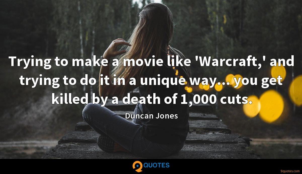 Trying to make a movie like 'Warcraft,' and trying to do it in a unique way... you get killed by a death of 1,000 cuts.