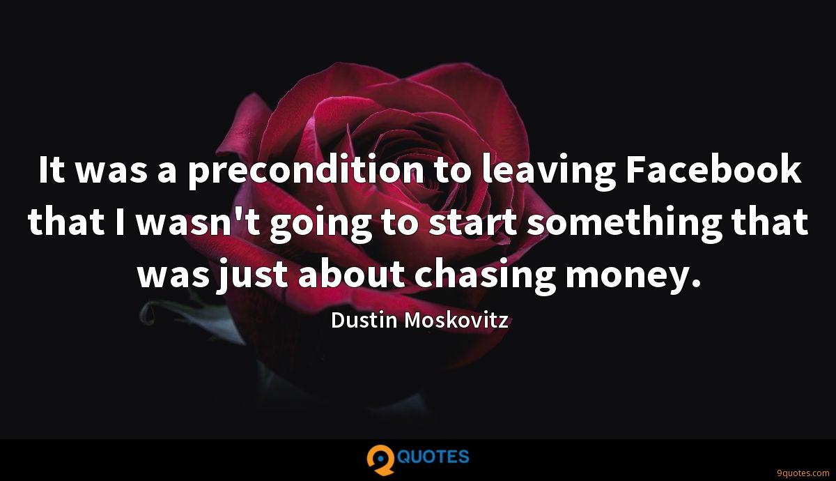 It was a precondition to leaving Facebook that I wasn't going to start something that was just about chasing money.