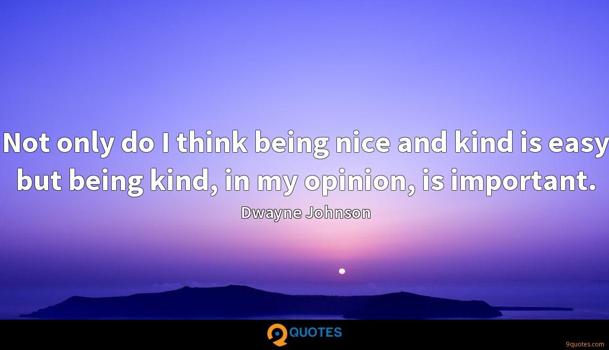 Not only do I think being nice and kind is easy but being kind, in my opinion, is important.