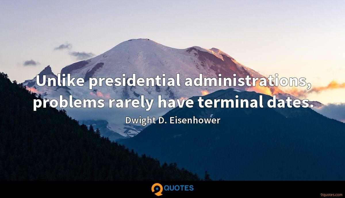 Unlike presidential administrations, problems rarely have terminal dates.