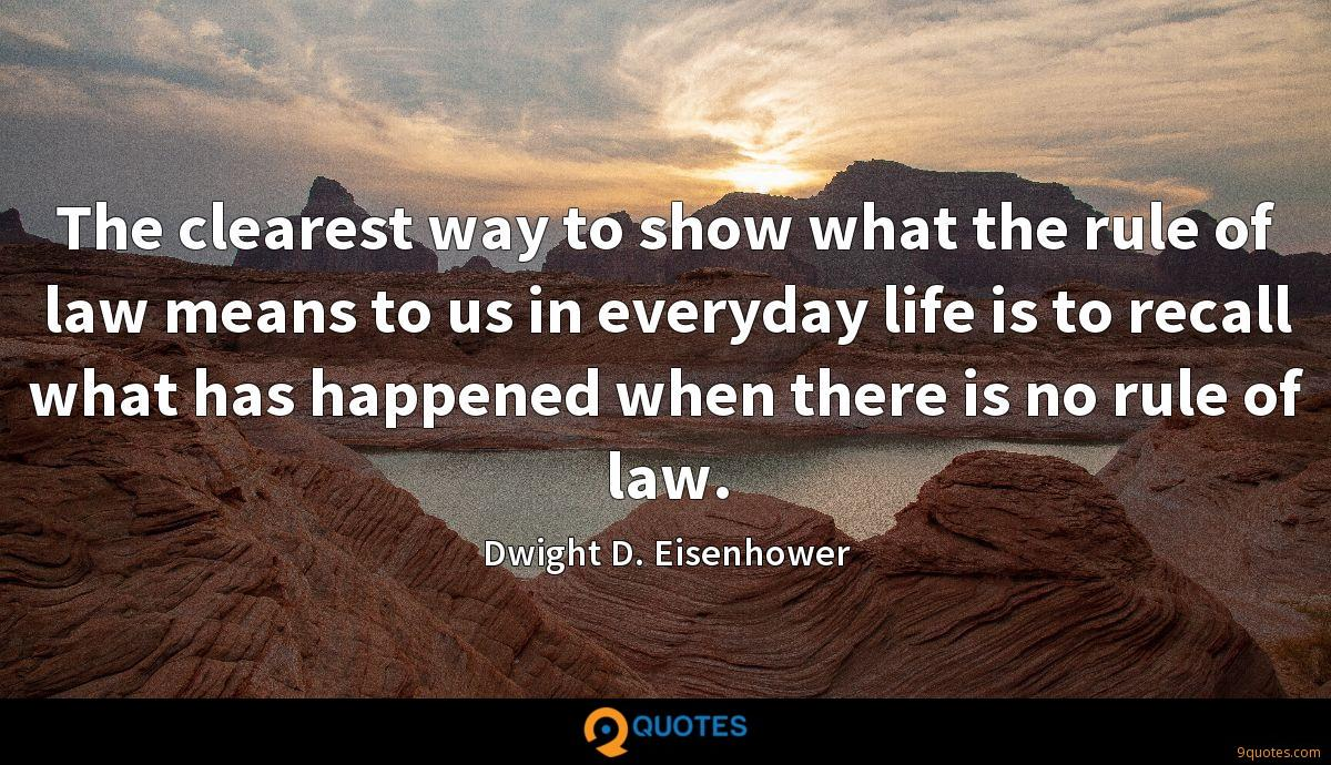 The clearest way to show what the rule of law means to us in everyday life is to recall what has happened when there is no rule of law.