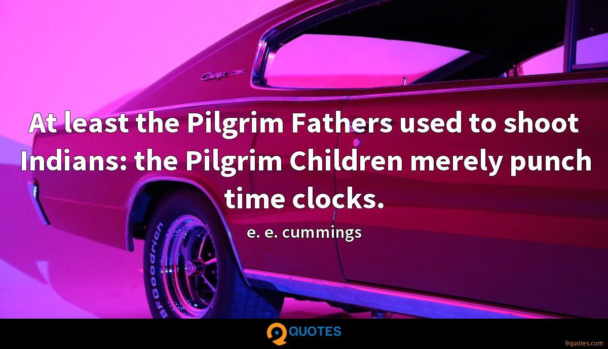 At least the Pilgrim Fathers used to shoot Indians: the Pilgrim Children merely punch time clocks.