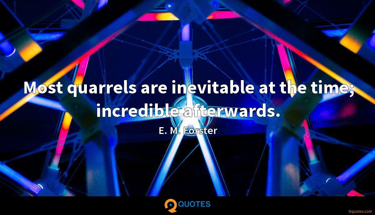 Most quarrels are inevitable at the time; incredible afterwards.