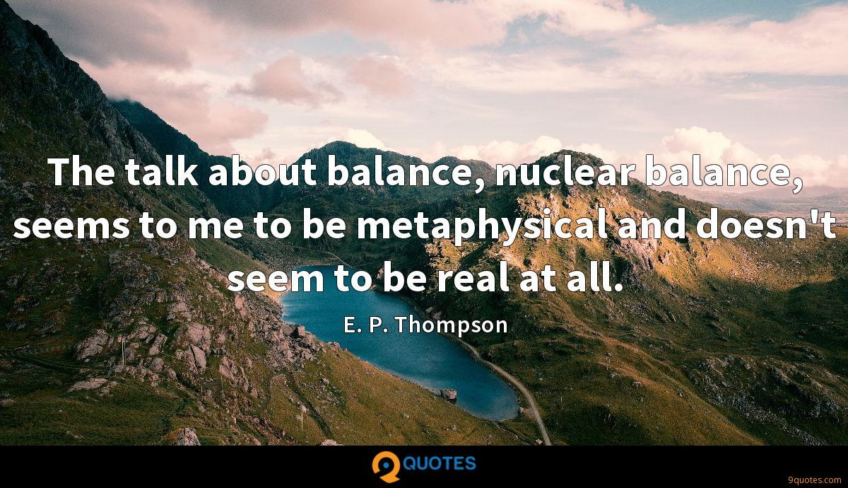 The talk about balance, nuclear balance, seems to me to be metaphysical and doesn't seem to be real at all.