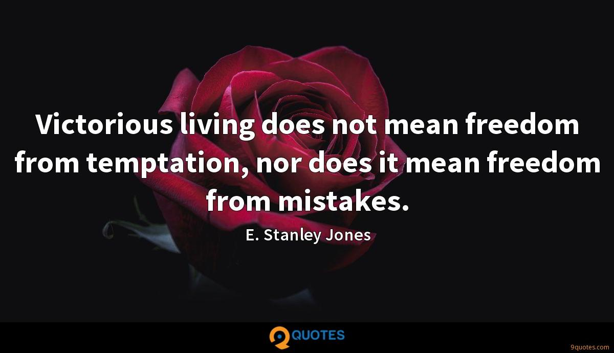 Victorious living does not mean freedom from temptation, nor does it mean freedom from mistakes.