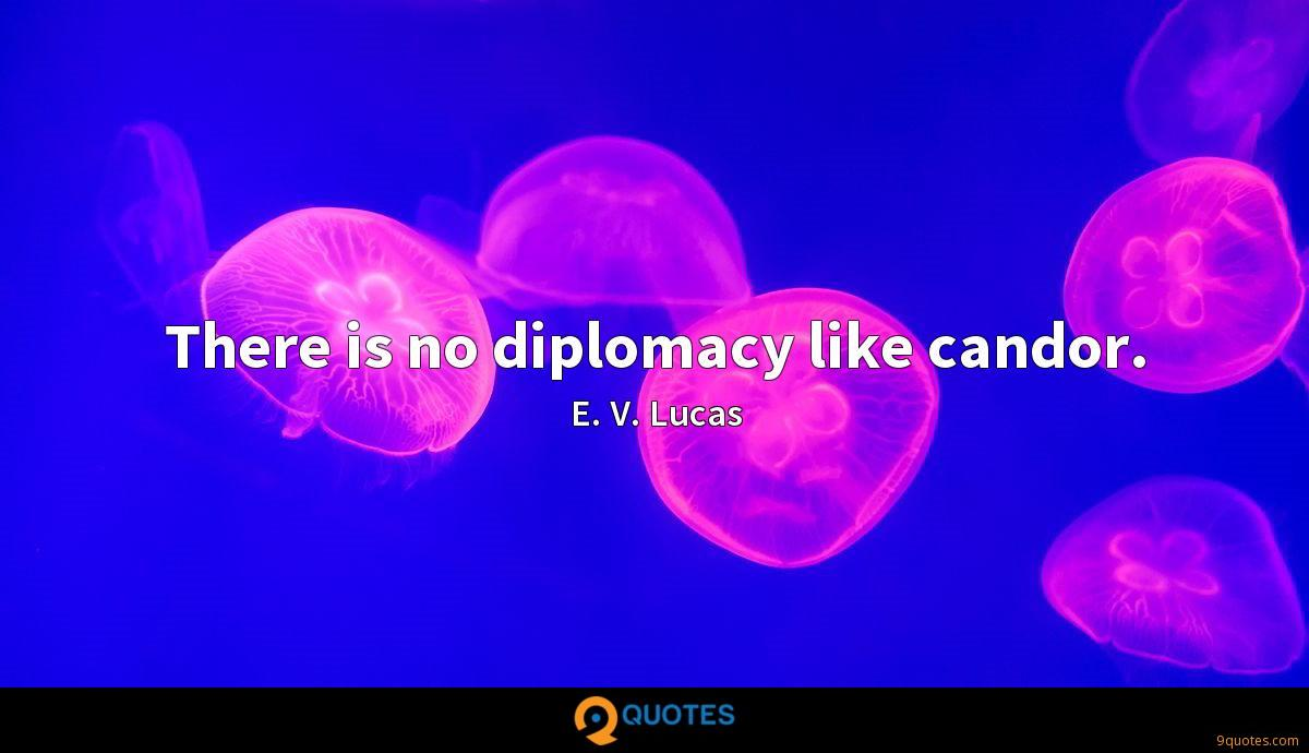 There is no diplomacy like candor.
