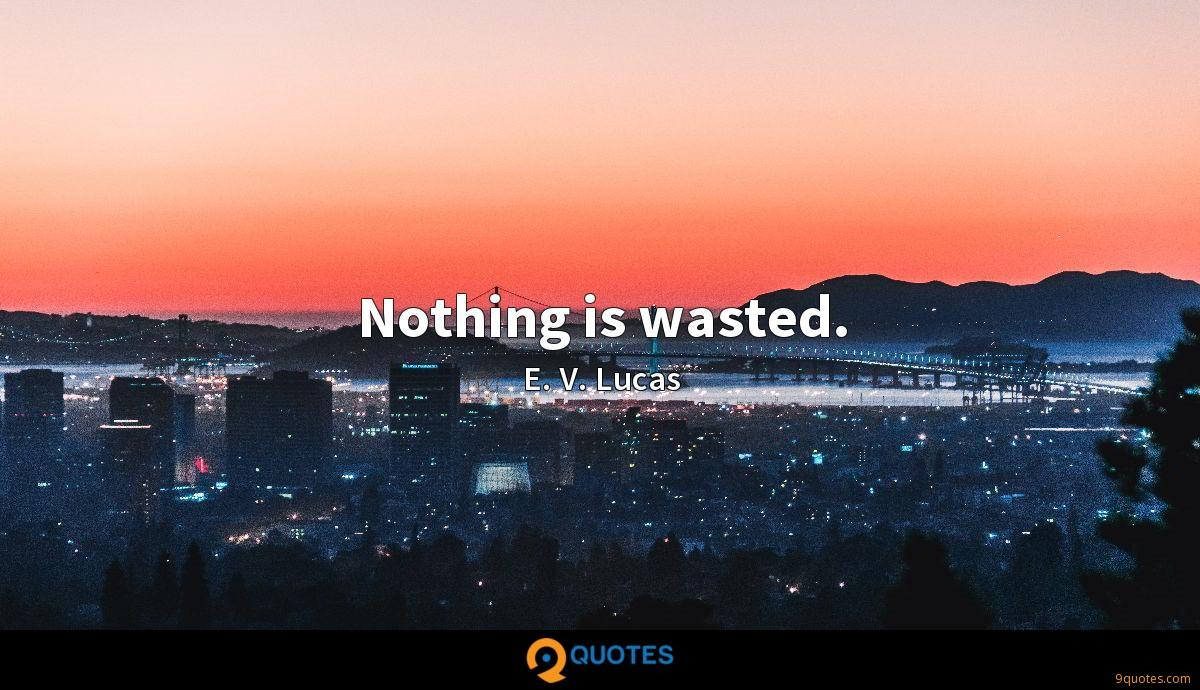 Nothing is wasted.
