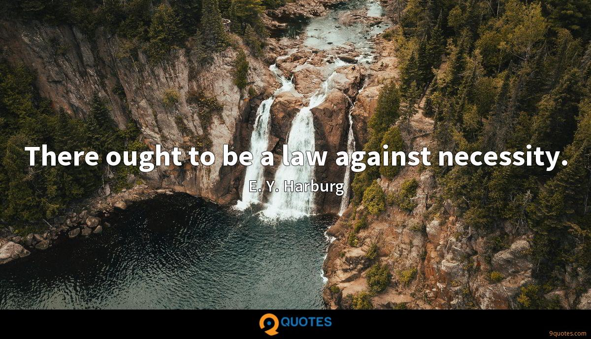 There ought to be a law against necessity.