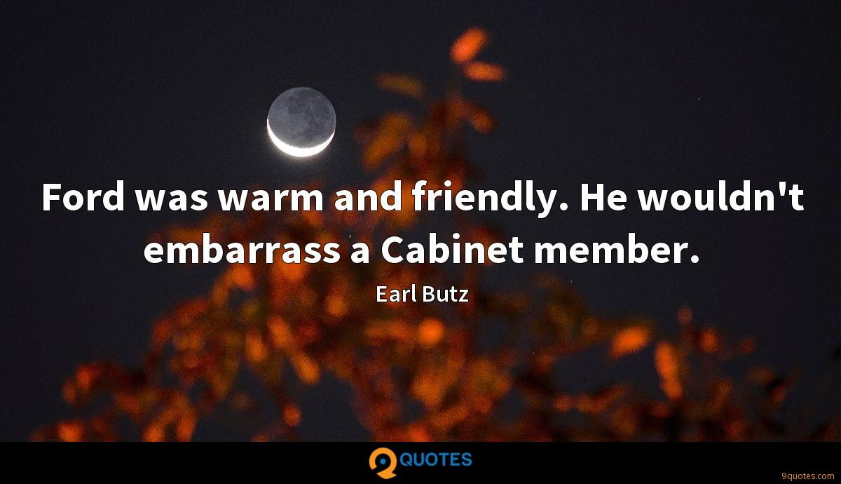 Ford was warm and friendly. He wouldn't embarrass a Cabinet member.