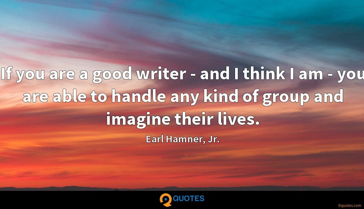 If you are a good writer - and I think I am - you are able to handle any kind of group and imagine their lives.