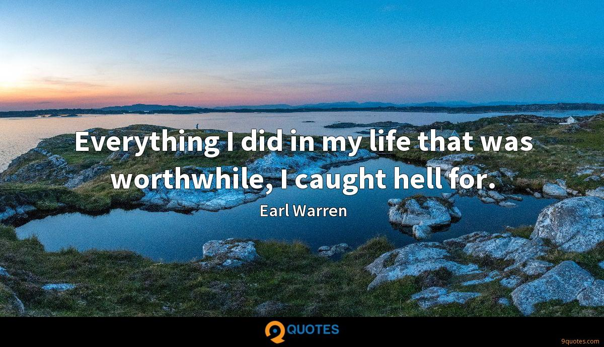 Everything I did in my life that was worthwhile, I caught hell for.